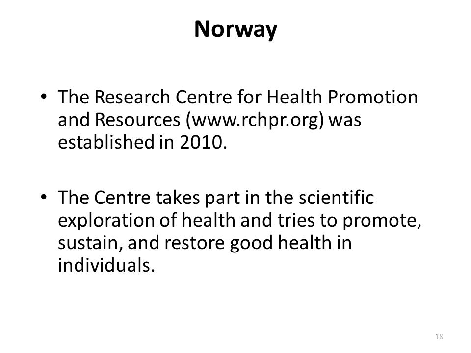Norway The Research Centre for Health Promotion and Resources (www.rchpr.org) was established in 2010. The Centre takes part in the scientific explora