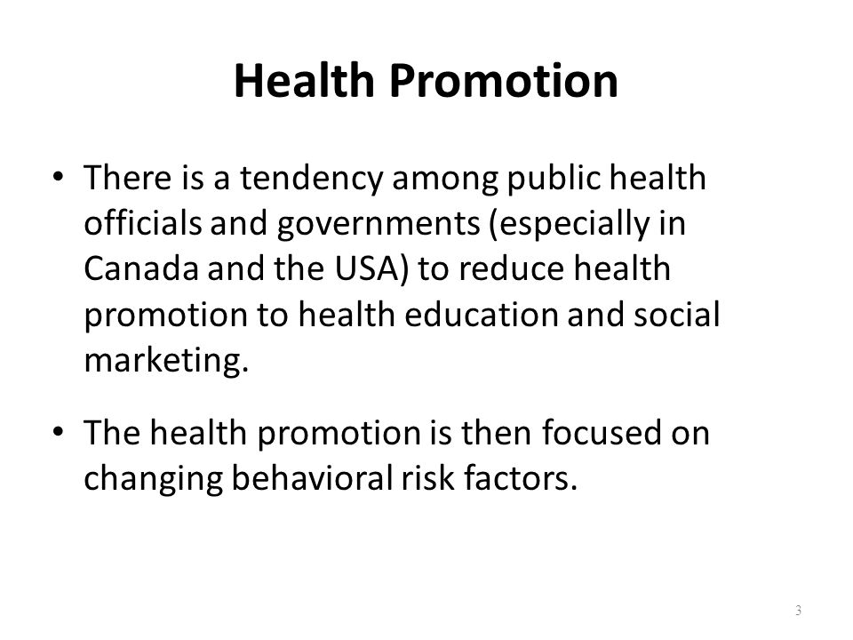 Health Promotion There is a tendency among public health officials and governments (especially in Canada and the USA) to reduce health promotion to he