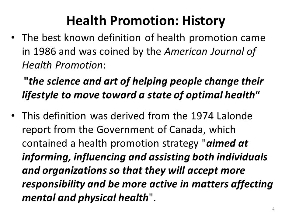 Health Promotion: History The best known definition of health promotion came in 1986 and was coined by the American Journal of Health Promotion: