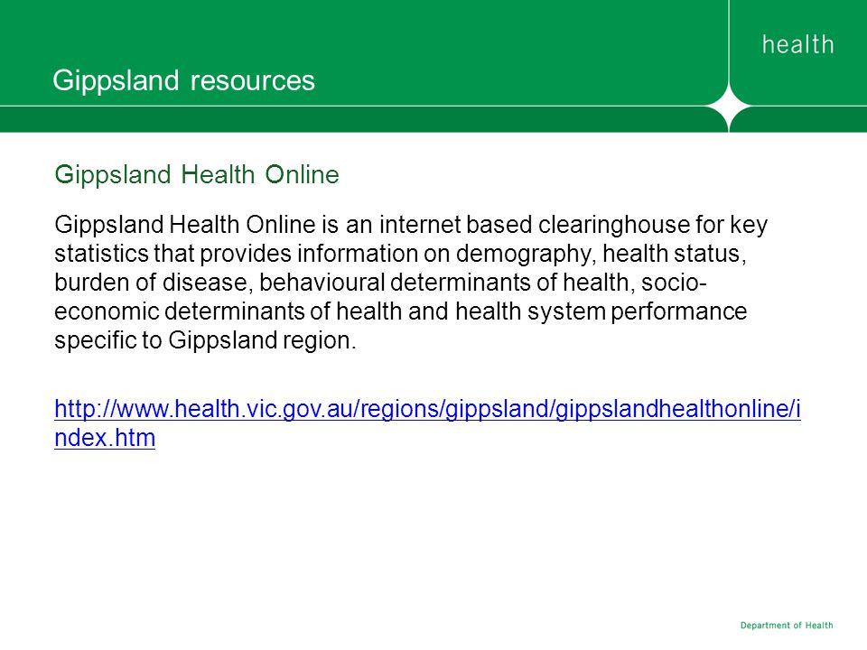 Gippsland resources Gippsland Health Online Gippsland Health Online is an internet based clearinghouse for key statistics that provides information on