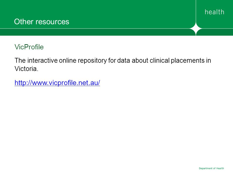 Other resources VicProfile The interactive online repository for data about clinical placements in Victoria. http://www.vicprofile.net.au/