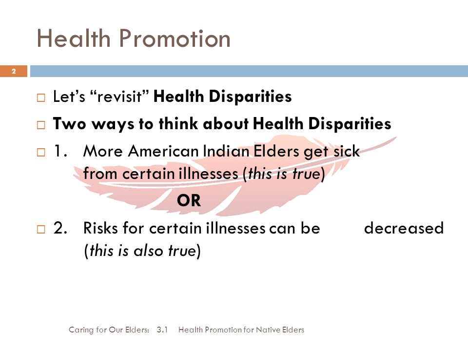 Health Promotion Caring for Our Elders: 3.1 Health Promotion for Native Elders 2 Lets revisit Health Disparities Two ways to think about Health Dispar