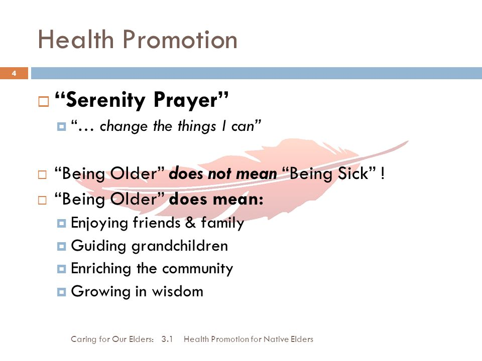 Health Promotion Caring for Our Elders: 3.1 Health Promotion for Native Elders 4 Serenity Prayer … change the things I can Being Older does not mean B