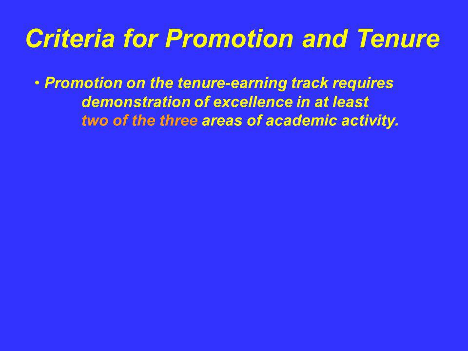 Criteria for Promotion and Tenure Promotion on the tenure-earning track requires demonstration of excellence in at least two of the three areas of academic activity.