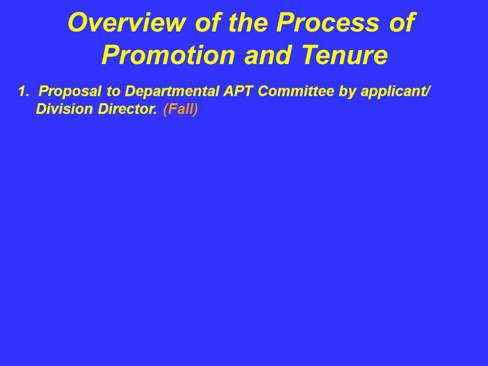 Overview of the Process of Promotion and Tenure 1. Proposal to Departmental APT Committee by applicant/ Division Director. (Fall)