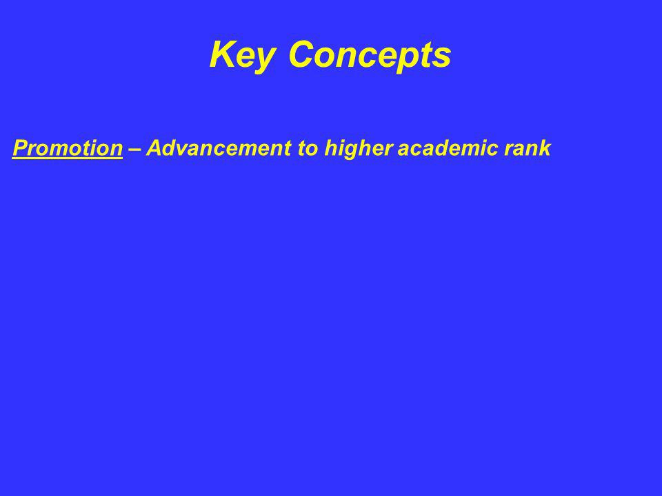 Key Concepts Promotion – Advancement to higher academic rank Tenure – An affirmative commitment by the Board of Trustees … generally offered after a probationary period of employment of a right to continuing employment except upon dismissal for cause, retirement, bona fide financial exigency of the institution or division ….