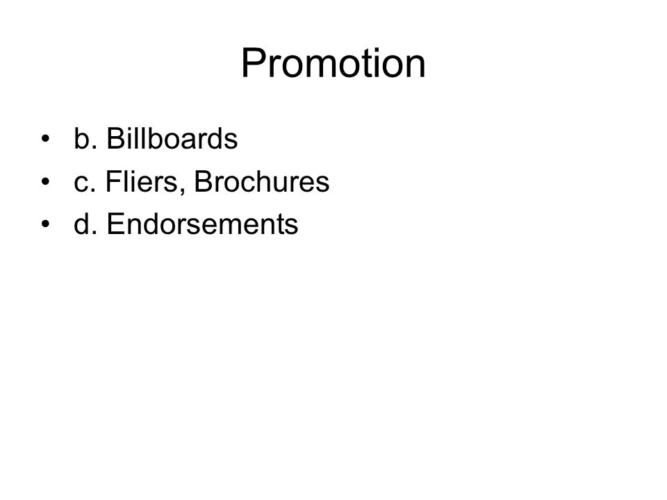 Promotion b. Billboards c. Fliers, Brochures d. Endorsements