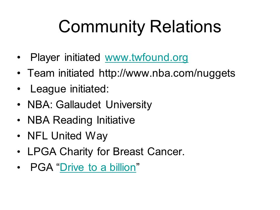 Community Relations Player initiated www.twfound.orgwww.twfound.org Team initiated http://www.nba.com/nuggets League initiated: NBA: Gallaudet Univers