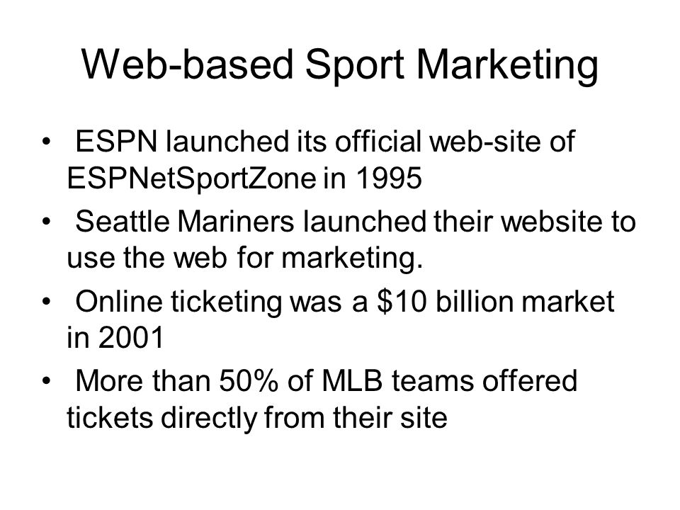 Web-based Sport Marketing ESPN launched its official web-site of ESPNetSportZone in 1995 Seattle Mariners launched their website to use the web for ma