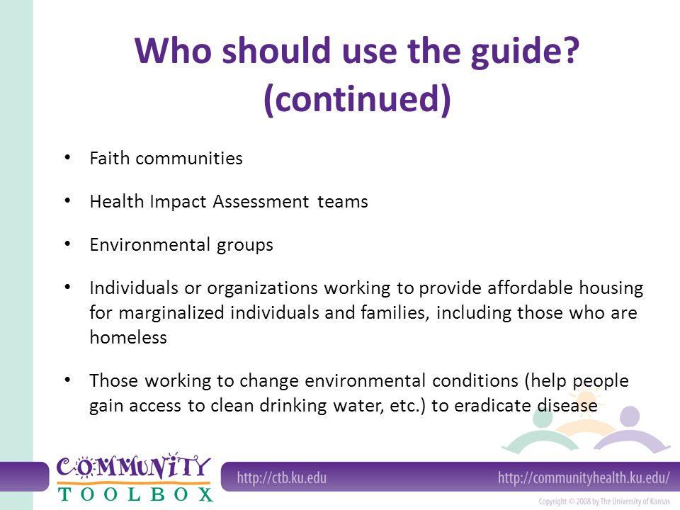 Who should use the guide? (continued) Faith communities Health Impact Assessment teams Environmental groups Individuals or organizations working to pr