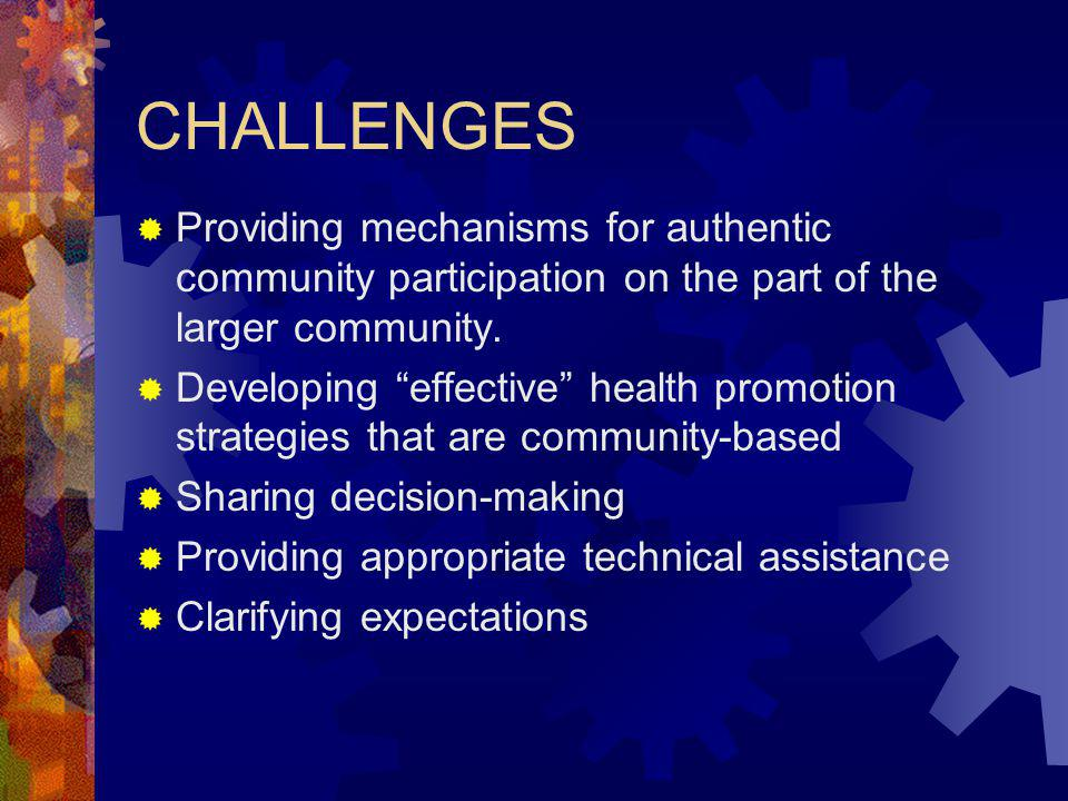 CHALLENGES Providing mechanisms for authentic community participation on the part of the larger community.