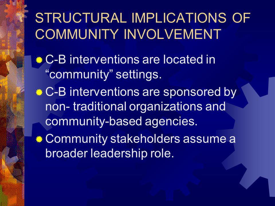 STRUCTURAL IMPLICATIONS OF COMMUNITY INVOLVEMENT C-B interventions are located in community settings.