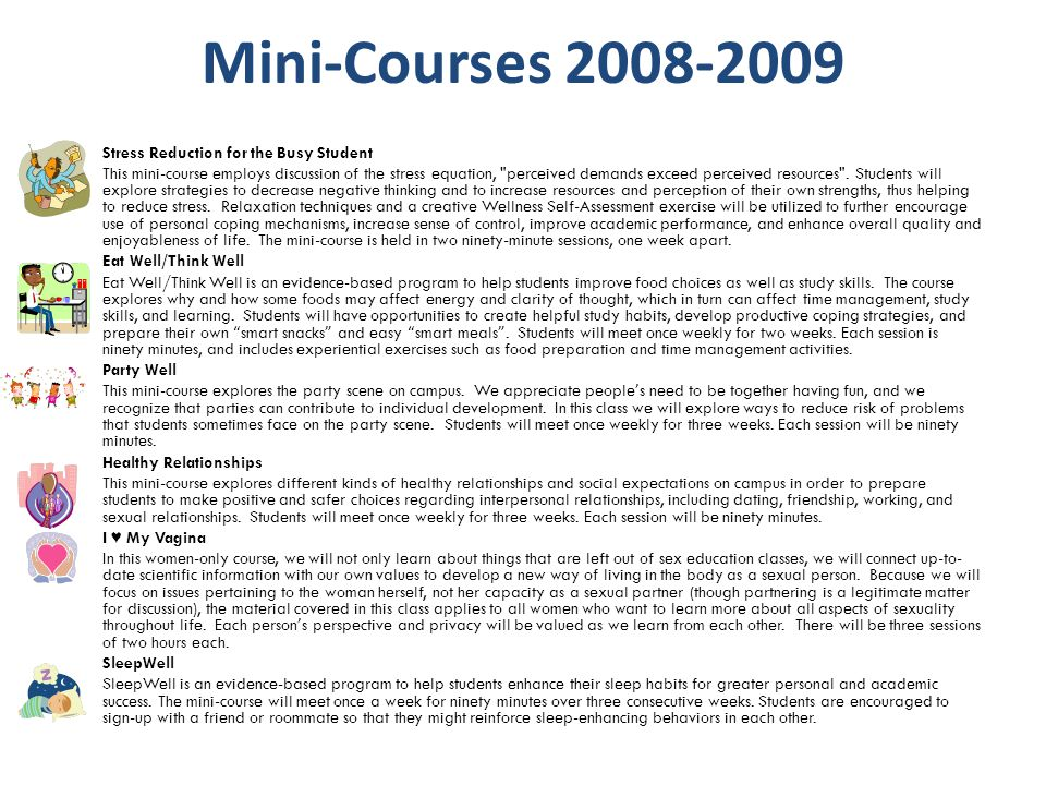 Mini-Courses 2008-2009 Stress Reduction for the Busy Student This mini-course employs discussion of the stress equation, perceived demands exceed perceived resources .