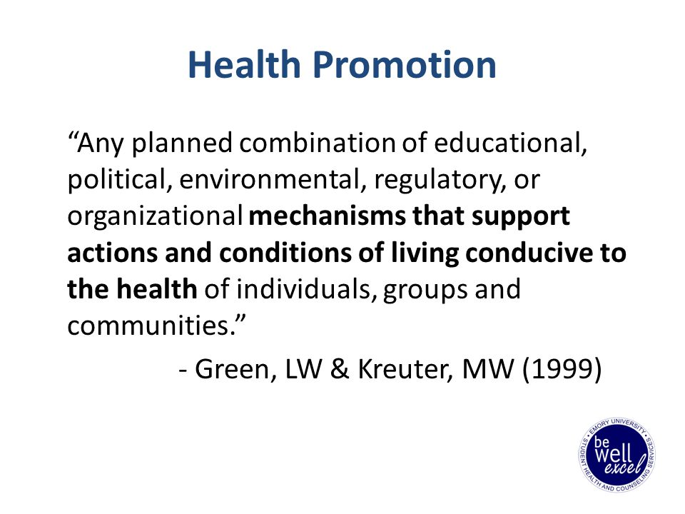 Health Promotion Any planned combination of educational, political, environmental, regulatory, or organizational mechanisms that support actions and conditions of living conducive to the health of individuals, groups and communities.