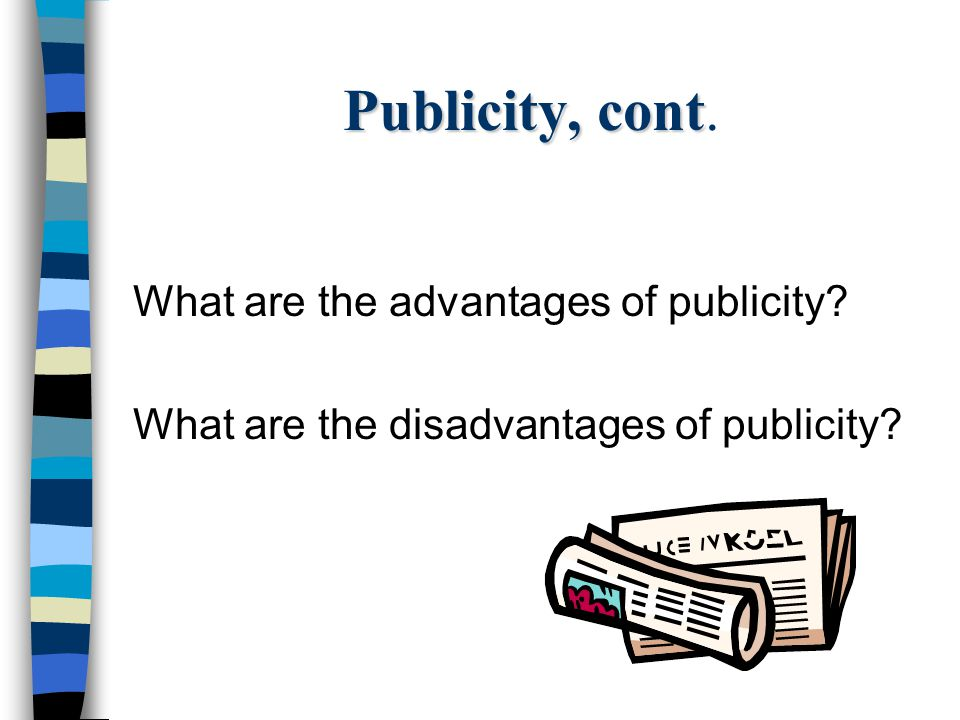 Publicity, cont Publicity, cont. What are the advantages of publicity? What are the disadvantages of publicity?