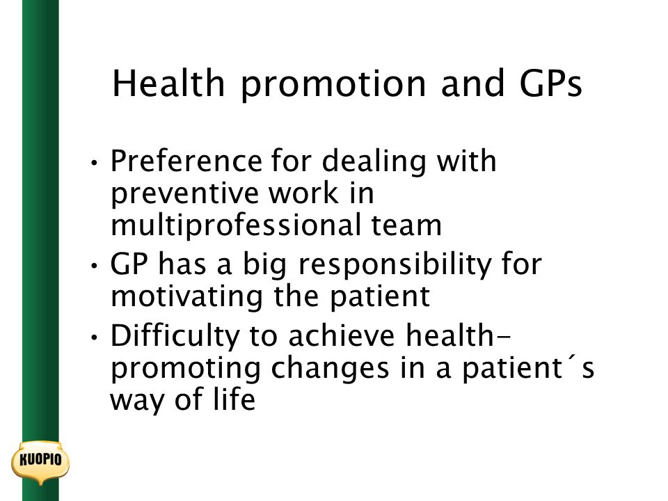 Health promotion and GPs Preference for dealing with preventive work in multiprofessional team GP has a big responsibility for motivating the patient