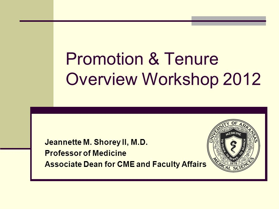 Promotion & Tenure Overview Workshop 2012 Jeannette M.