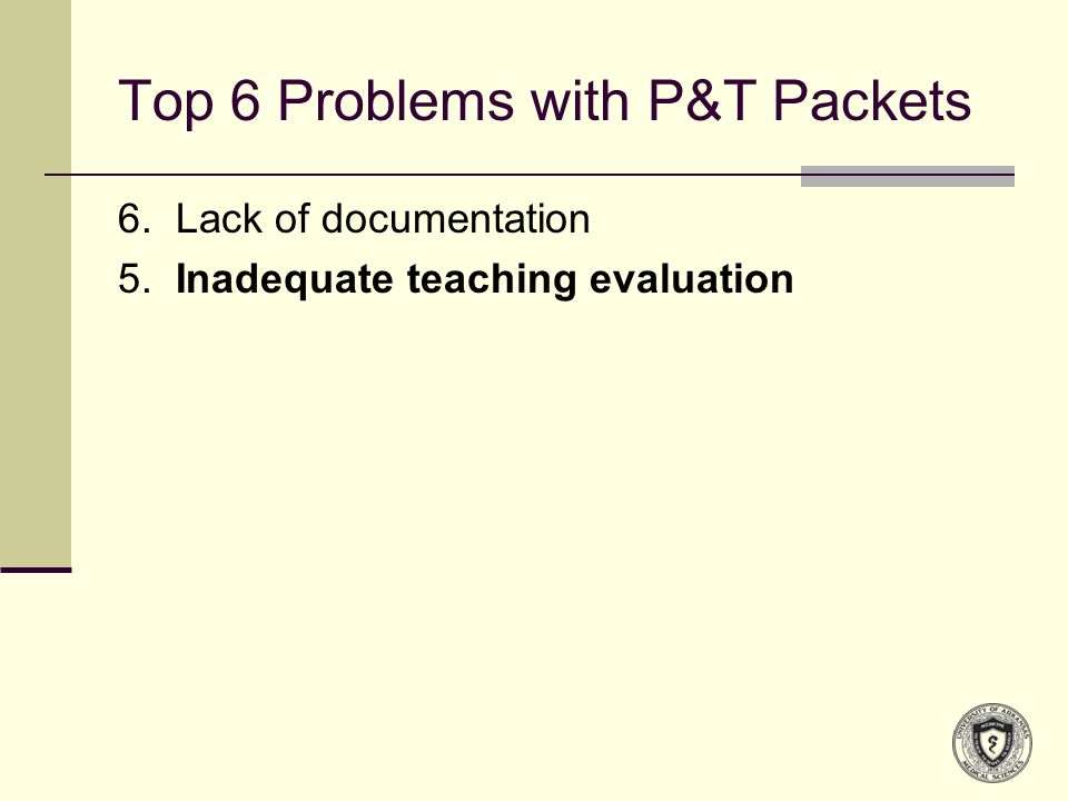 Top 6 Problems with P&T Packets 6. Lack of documentation 5. Inadequate teaching evaluation