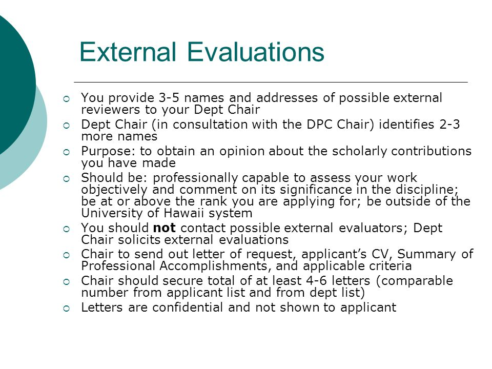 External Evaluations You provide 3-5 names and addresses of possible external reviewers to your Dept Chair Dept Chair (in consultation with the DPC Ch