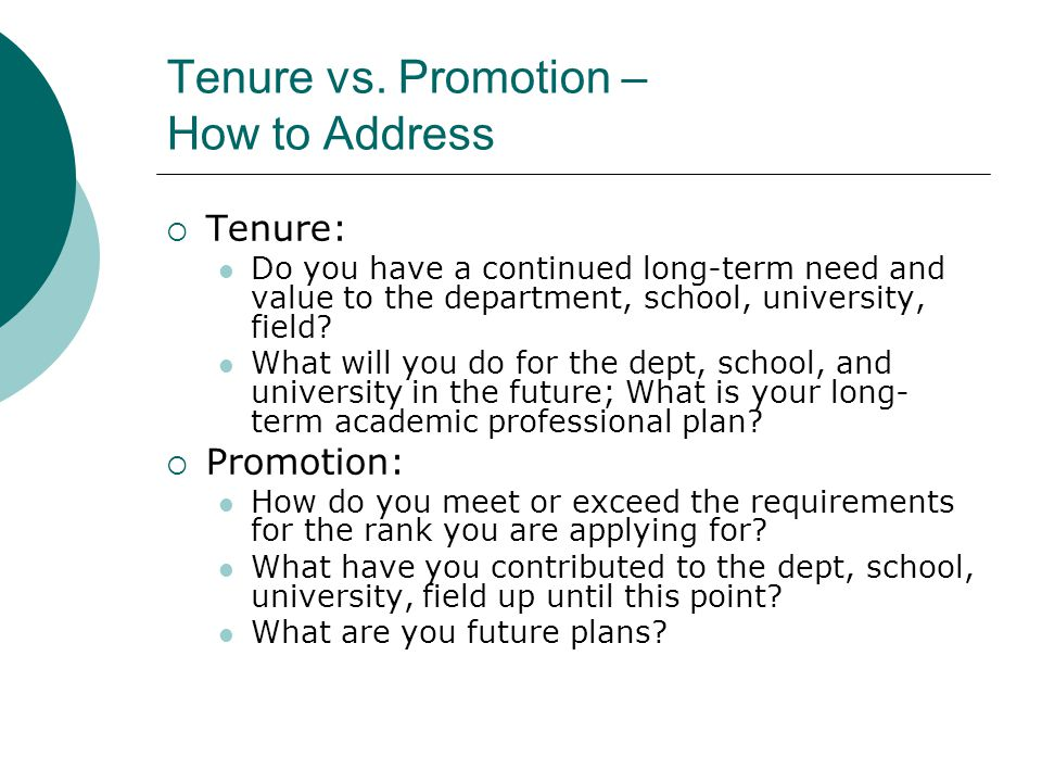 Tenure vs. Promotion – How to Address Tenure: Do you have a continued long-term need and value to the department, school, university, field? What will