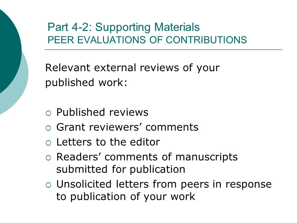 Part 4-2: Supporting Materials PEER EVALUATIONS OF CONTRIBUTIONS Relevant external reviews of your published work: Published reviews Grant reviewers c