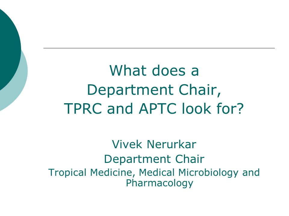 What does a Department Chair, TPRC and APTC look for? Vivek Nerurkar Department Chair Tropical Medicine, Medical Microbiology and Pharmacology