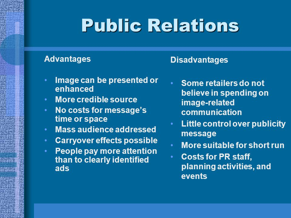 Public Relations Advantages Image can be presented or enhanced More credible source No costs for messages time or space Mass audience addressed Carryo