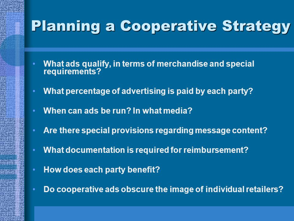 Planning a Cooperative Strategy What ads qualify, in terms of merchandise and special requirements? What percentage of advertising is paid by each par