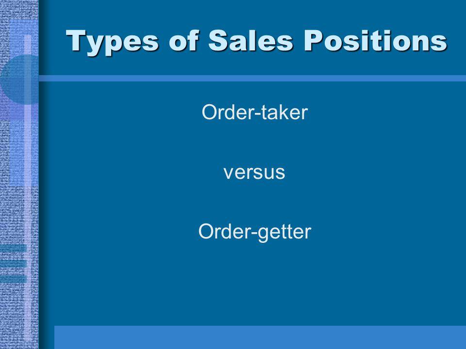 Types of Sales Positions Order-taker versus Order-getter