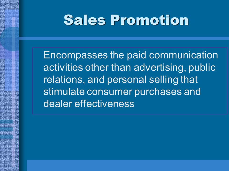 Sales Promotion Encompasses the paid communication activities other than advertising, public relations, and personal selling that stimulate consumer p