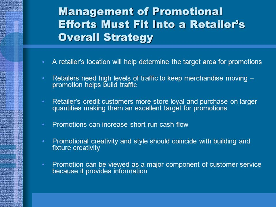 Management of Promotional Efforts Must Fit Into a Retailers Overall Strategy A retailers location will help determine the target area for promotions R
