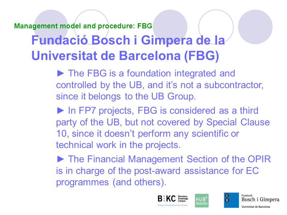 Fundació Bosch i Gimpera de la Universitat de Barcelona (FBG) In FP7 projects, FBG is considered as a third party of the UB, but not covered by Special Clause 10, since it doesnt perform any scientific or technical work in the projects.