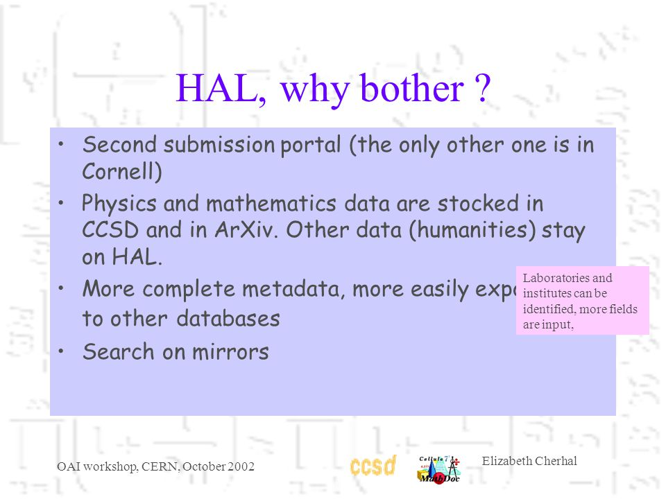 OAI workshop, CERN, October 2002 Elizabeth Cherhal HAL, why bother .