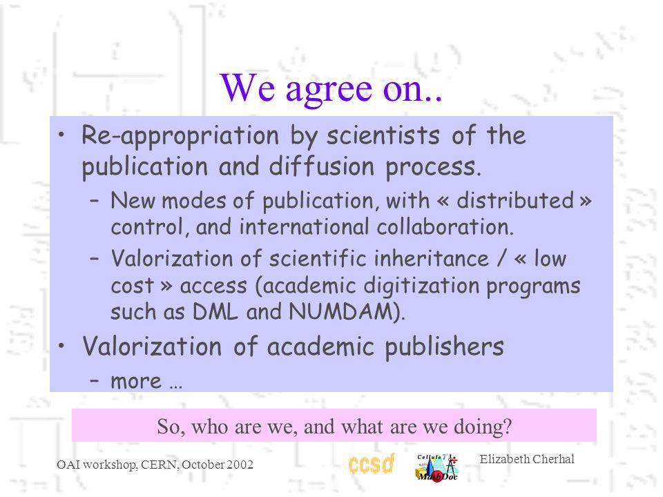 OAI workshop, CERN, October 2002 Elizabeth Cherhal We agree on..