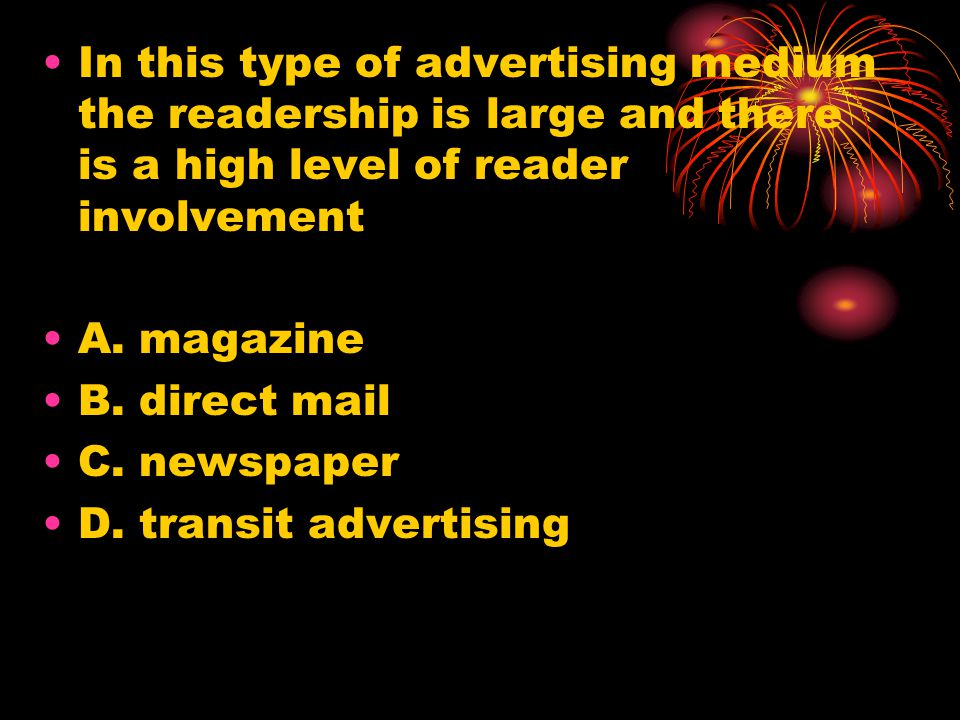 In this type of advertising medium the readership is large and there is a high level of reader involvement A.