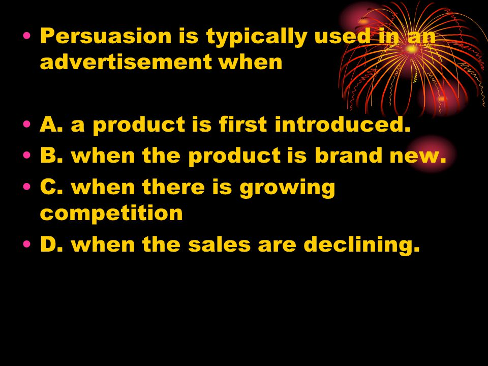 Persuasion is typically used in an advertisement when A.