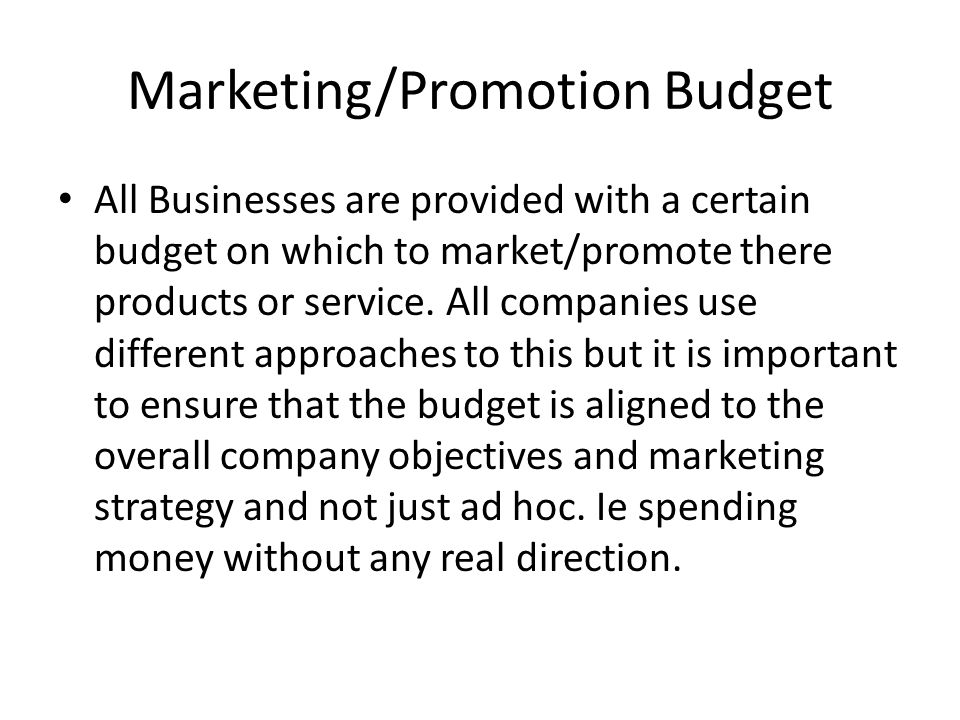 Marketing/Promotion Budget All Businesses are provided with a certain budget on which to market/promote there products or service. All companies use d