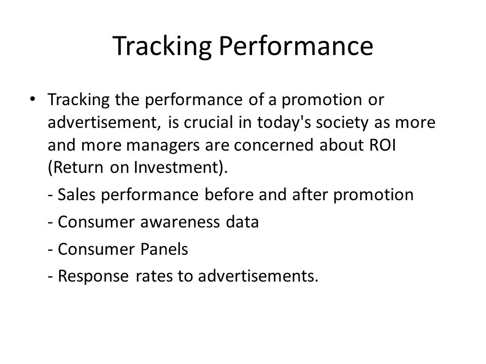 Tracking Performance Tracking the performance of a promotion or advertisement, is crucial in today's society as more and more managers are concerned a