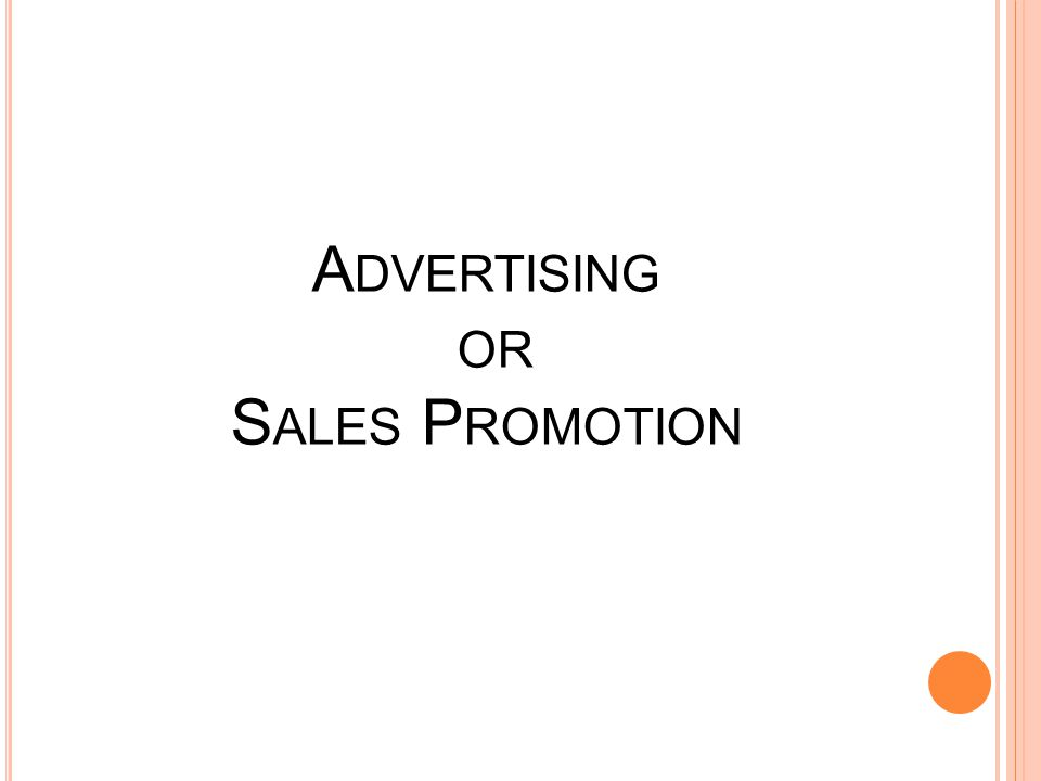A DVERTISING OR S ALES P ROMOTION