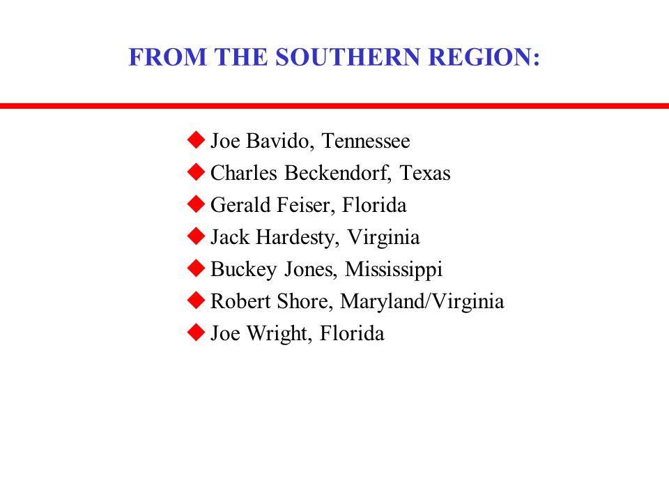 FROM THE SOUTHERN REGION: uJoe Bavido, Tennessee uCharles Beckendorf, Texas uGerald Feiser, Florida uJack Hardesty, Virginia uBuckey Jones, Mississippi uRobert Shore, Maryland/Virginia uJoe Wright, Florida