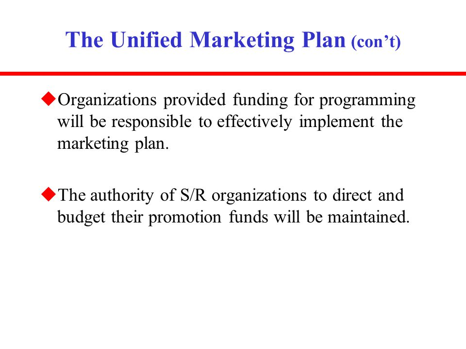 The Unified Marketing Plan (cont) uOrganizations provided funding for programming will be responsible to effectively implement the marketing plan. uTh