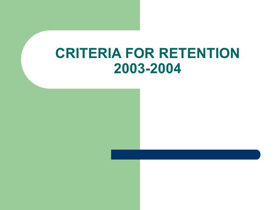 CRITERIA FOR RETENTION 2003-2004