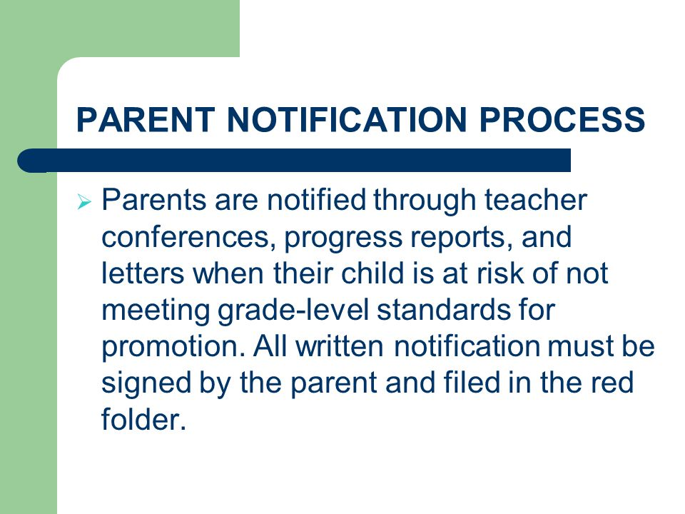 PARENT NOTIFICATION PROCESS Parents are notified through teacher conferences, progress reports, and letters when their child is at risk of not meeting grade-level standards for promotion.