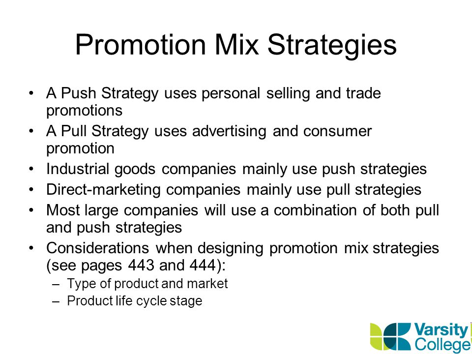 A Push Strategy uses personal selling and trade promotions A Pull Strategy uses advertising and consumer promotion Industrial goods companies mainly u