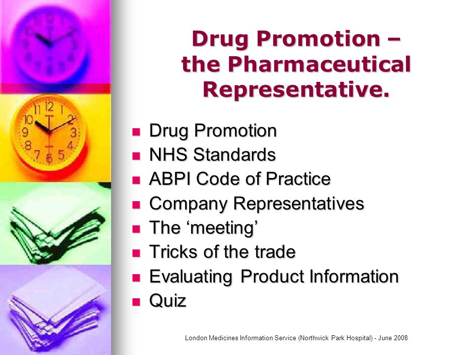 London Medicines Information Service (Northwick Park Hospital) - June 2008 Drug Promotion – the Pharmaceutical Representative.