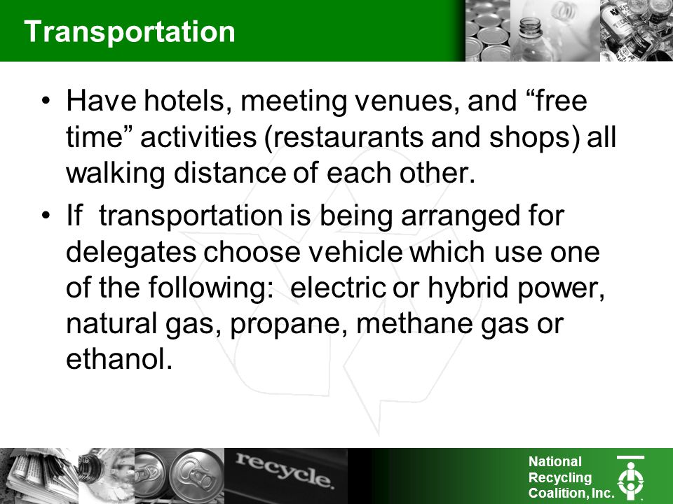National Recycling Coalition, Inc. Transportation Have hotels, meeting venues, and free time activities (restaurants and shops) all walking distance o