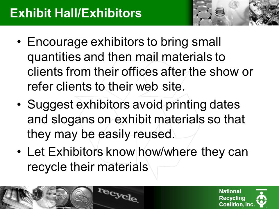 National Recycling Coalition, Inc. Exhibit Hall/Exhibitors Encourage exhibitors to bring small quantities and then mail materials to clients from thei