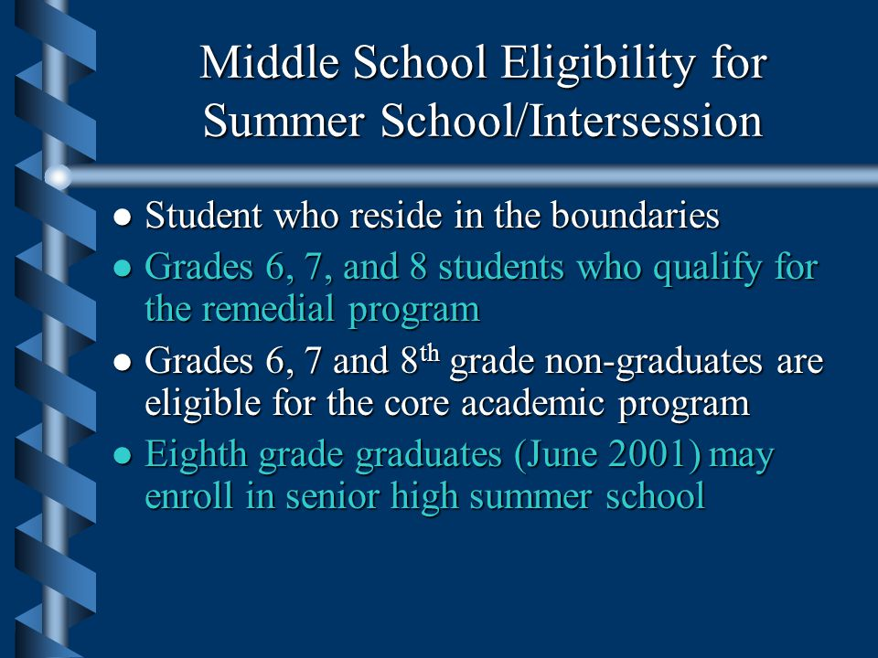 Elementary Eligibility for Summer School/Intersession l Students (including waiver-to-basic) in grades 2 – 5 who: l Received a reading score of 1 or 2