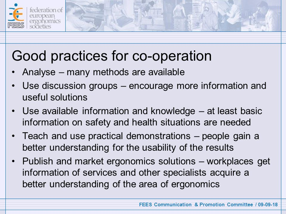 FEES Communication & Promotion Committee / 09-09-18 Good practices for co-operation Analyse – many methods are available Use discussion groups – encou