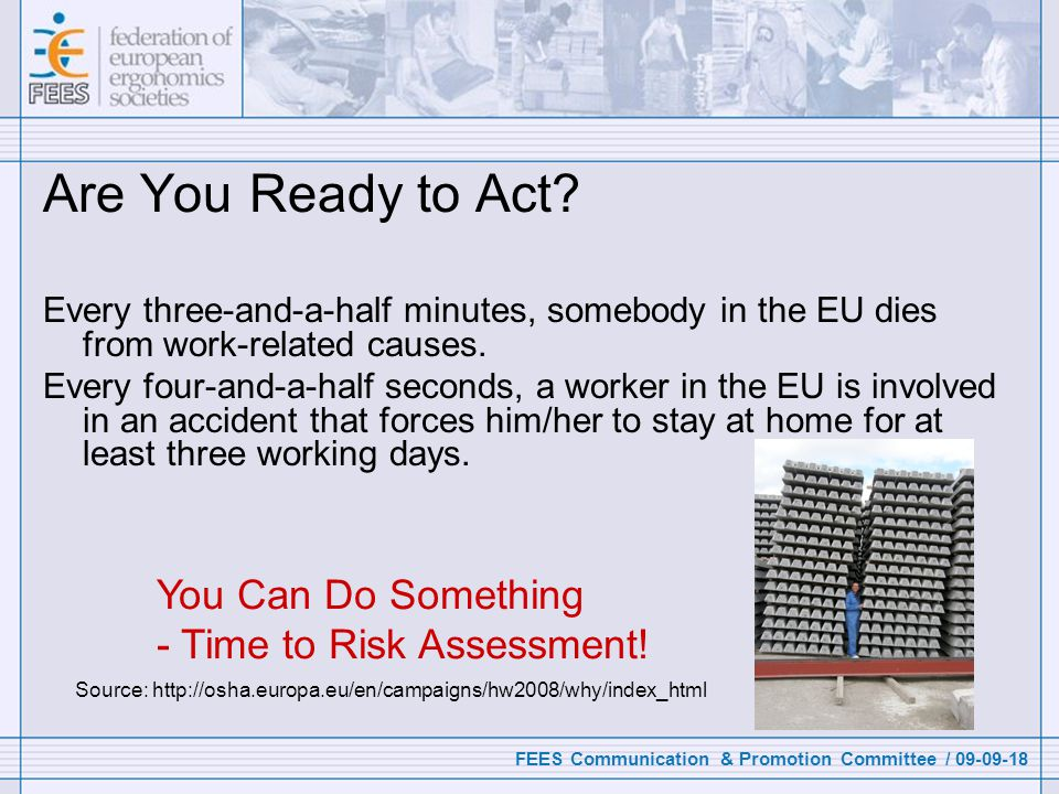 FEES Communication & Promotion Committee / 09-09-18 Are You Ready to Act? Every three-and-a-half minutes, somebody in the EU dies from work-related ca